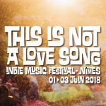 Festival This is Not a Love Song 2018 à Nîmes : dates, programmation et réservations
