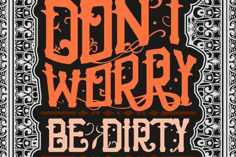 DON'T WORRY, BE DIRTY