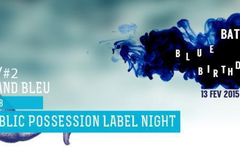 PUBLIC POSSESSION LABEL NIGHT - BATOFAR BLUE BIRTHDAY #GRAND BLEU