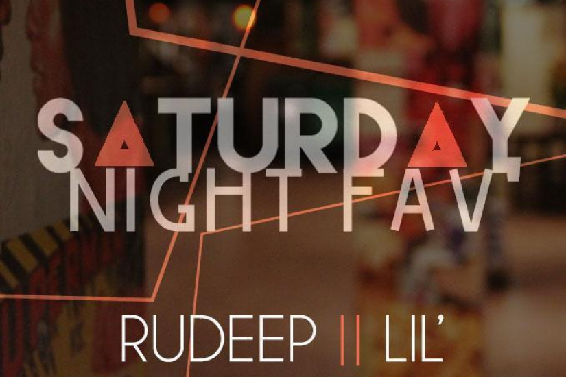 SATURDAY NIGHT FAV // DJ RUDEEP / LIL'