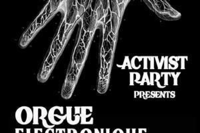 ACTIVIST PARTY X - special guest : ORGUE ELECTRONIQUE (live)