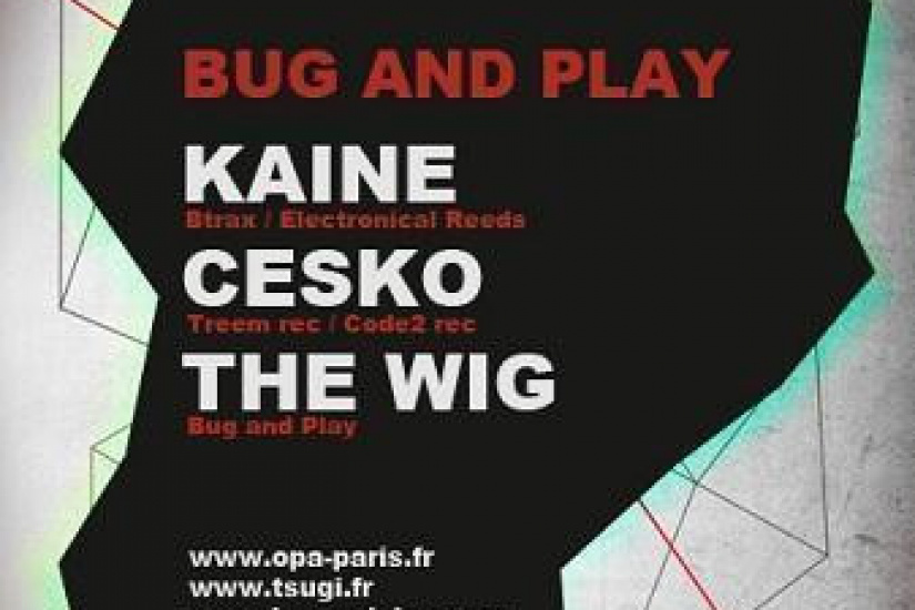 BUG AND PLAY avec Kaine, Cesko et The Wig