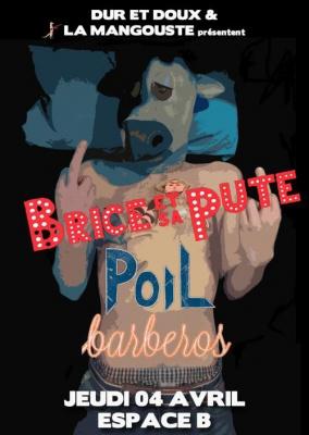 La Mangouste & Dur et Doux présentent Brice et Sa Pute + PoiL + Barberos