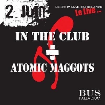 In the Club + Atomic Maggots