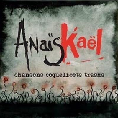 Anaïs Kael... Chansons Coquelicots Trashs