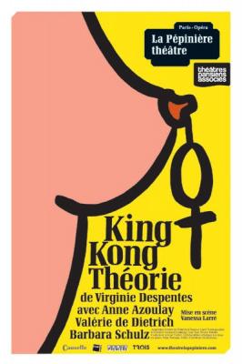 king kong th orie la p pini re th tre notre critique. Black Bedroom Furniture Sets. Home Design Ideas