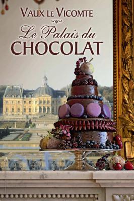 le palais du chocolat, château de vaux le vicomte