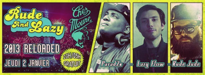 RUDE & LAZY present: 2013 Reloaded! w/ LAZY FLOW, PARAD2X & RUDE JUDE @Chez Moune