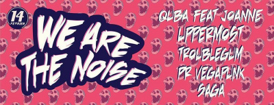 WE ARE THE NOISE/ QUBA FEAT JOANNE/ UPPERMOST/ TROUBLEGUM