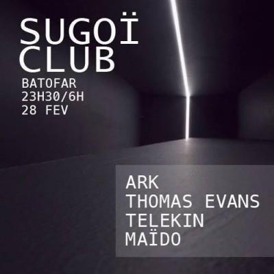 Sugoï Club @ Batofar le 28/02/14 : Ark / Thomas EVANS / Telekin / Maïdo