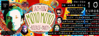LAZY FLOW - MOYO MOYO RELEASE PARTY @FAVELA CHIC W/ MO LAUDI, ARTHUR CHAPS, DANUSIO BATUCADA, JEAN-JACQUES BERTHIEU, RUDE JUDE & MARIE-PASCALE GAUTHERON