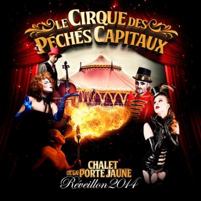 Soirée du Réveillon 2014 : Le Cirque des péchés capitaux au Chalet de la Porte Jaune