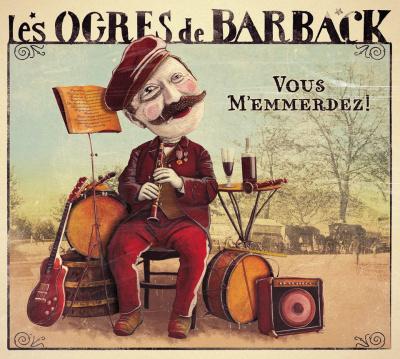 """Sortie du nouvel album des Ogres de Barback """"Vous m'emmerdez !"""""""