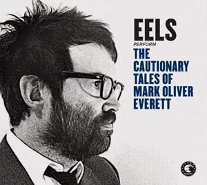 "Sortie du nouvel album de Eels ""The cautionary tales of Mark Oliver Everett"""