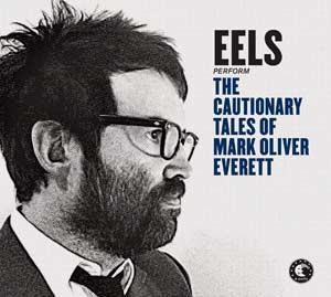 "Sortie du nouvel album de Eels ""The cautionary tales of Mark Oliver Everett"""