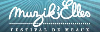 Le Festival Muzik'Elles de Meaux 2014 dévoile sa programmation