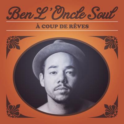 """Sortie du nouvel album de Ben L'Oncle Soul """"A coup de rêves"""""""
