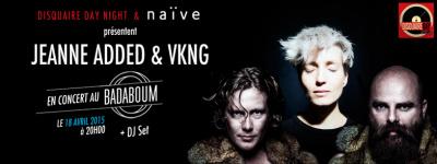Disquaire Day Night & Naïve au Badaboum avec Jeanne Added et VKNG