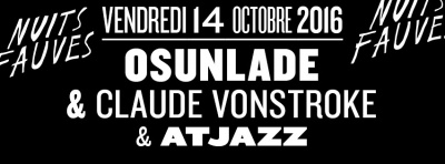 Osunlade & Claude VonStroke & Atjazz au club Nuits Fauves