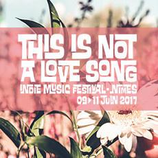 Festival This is Not a Love Song 2017 à Nîmes : dates, programmation et réservations