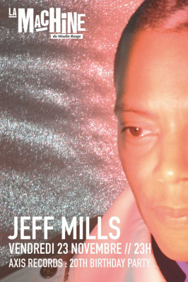 Les 20 ans du label Axis avec Jeff Mills à la Machine du Moulin Rouge