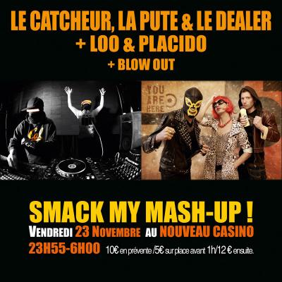 Smack My Mash-Up au Nouveau Casino avec Loo & Placido + le Catcheur, la Pute et le dealer