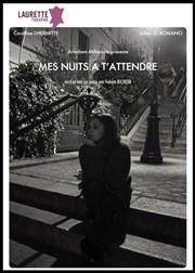Mes Nuits à t'attendre au Laurette théâtre