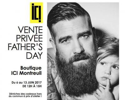 Vente spéciale Fête des Pères 2017 chez Ici Montreuil
