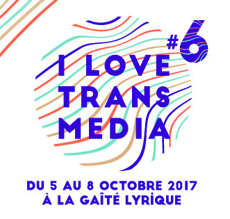 I Love Transmedia 2017 à la Gaité Lyrique