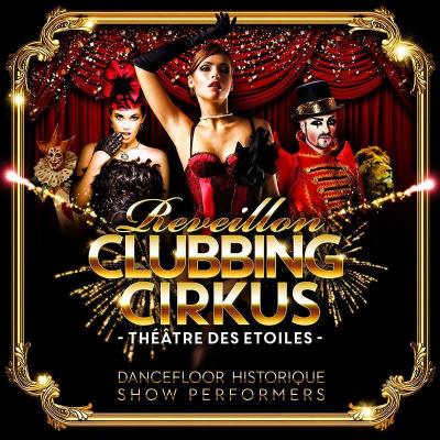 REVEILLON CLUBBING CIRKUS (Théâtre Des Etoiles) Dès 29€