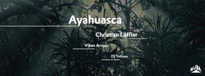 AYAHUASCA avec CHRISTIAN LÖFFLER (Live), VIKEN ARMAN, DJ YELLOW, S/\NDER, HORDE CREW