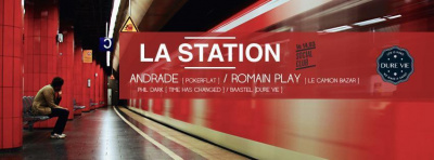 La Station w/ Andrade (PokerFlat) & Romain Play (Le Camion Bazar), Dure Vie