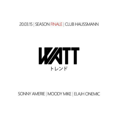 WATT • FRIDAY MARCH 20TH @ CLUB HAUSSMANN • SONNY AMERIE • MOODY MIKE • ELAJH ONEMIC