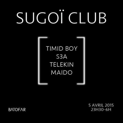 "SUGOI CLUB : Timid Boy - S3A - Telekin - Maido @Batofar - """"veille de jour férié"""""
