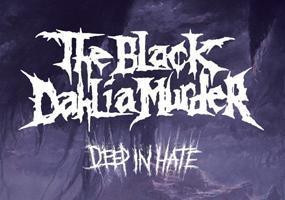 THE BLACK DAHLIA MURDER + DEEP IN HATE