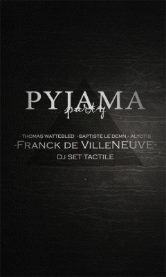 PARIS IS BURNING Pyjama Party avec Franck de Villeneuve (dj set Tactile)