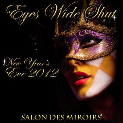 EYES WIDE SHUT # NEW YEAR'S EVE 2012 Le réveillon masqué sur les pas de LOUIS XIV. FORMULES TOUT COMPRIS !