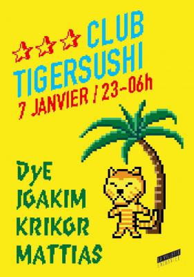 CLUB TIGERSUSHI avec JOAKIM, DYE, KRIKOR, MATTIAS [dj sets]