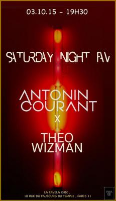 SATURDAY NIGHT FAV// ANTONIN COURANT /THEO WIZMAN