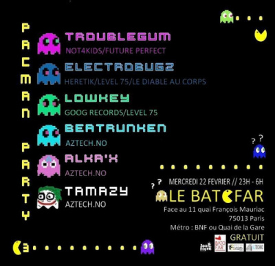 PACMAN PARTY#3 @ BATOFAR W/TROUBLEGUM/ELECTROBUGZ/LOWKEY