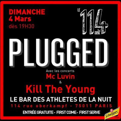 Concerts PLUGGED - KILL THE YOUNG & MC LUVIN @ 114 by PUMA