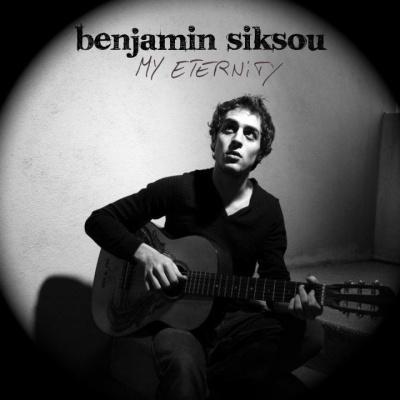 Benjamin Siksou, My Eternity, Album, Nouvelle Star, Single, Clip