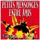 théâtre le temple, petits mensonges entre amis, comédie, humour