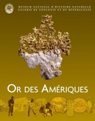 Or des Amériques, MNHN, Museum National d'Histoire Naturelle, Exposition, Paris